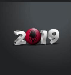 2019 grey typography with albania flag happy new vector