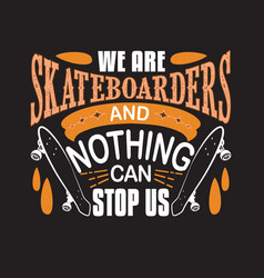 Skater quotes and slogan good for t-shirt we are vector