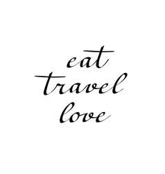 Eat travel love calligraphy vector