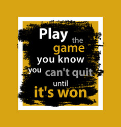 Play game quote vector