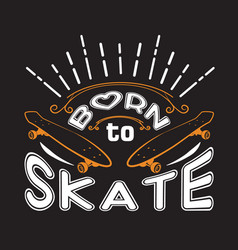 Skater quotes and slogan good for t-shirt born to vector