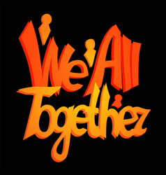 Stylized lettering we all together vector
