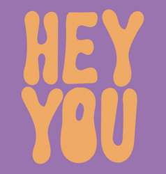 Hey you hand drawn lettering isolated template vector