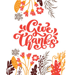 give thanks calligraphy text with flowers leaves vector image