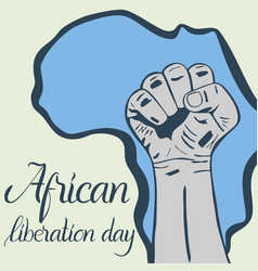 Inscription african liberation day hands clenched vector