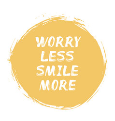 Worry less smile more vector