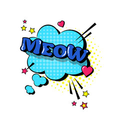 Comic speech chat bubble pop art style meow vector