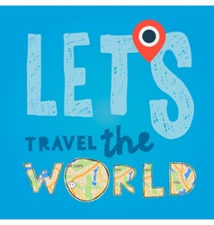 lets go travel world vacations and tourism vector image
