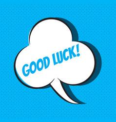 comic speech bubble with phrase good luck vector image