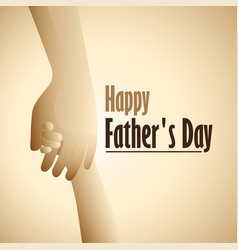 happy fathers day with hold child hand vector image