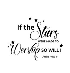 If stars were made to worship so will i vector