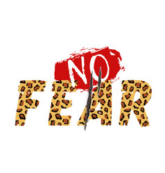 with no fear slogan with leopard skin and animal vector image