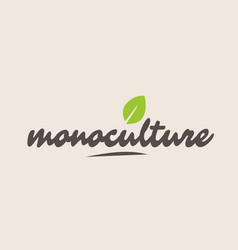 Monoculture word or text with green leaf vector