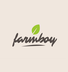 Farm boy word or text with green leaf handwritten vector