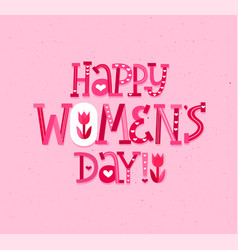Happy women day fun modern lettering greeting card vector