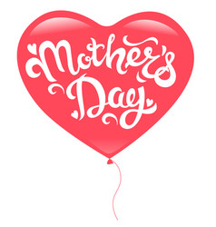 Mothers day lettering in red heart balloon vector