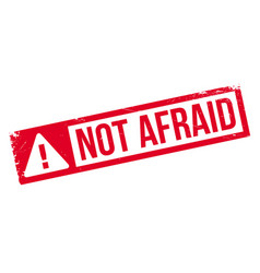 not afraid rubber stamp vector image