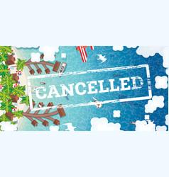 cancelled vacation and flight due coronavirus vector image
