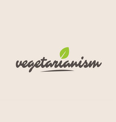 Vegetarianism word or text with green leaf vector