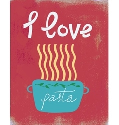 Spaghetti retro poster i love pasta vector image