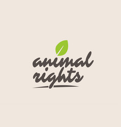 Animal rights word or text with green leaf vector
