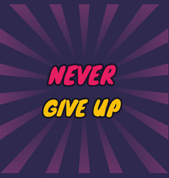 Never give up poster with motivational quote vector