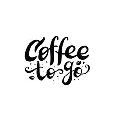 Coffee to go lettering on white background vector