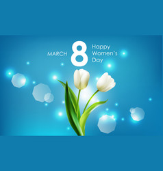 Happy women day and white tulips flowers vector