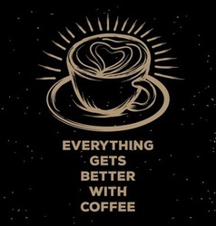 Everything gets better with coffee poster vector
