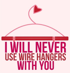 Never Use Wire Hangers vector