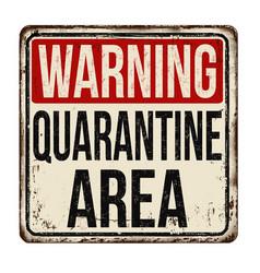 Quarantine area vintage rusty metal sign vector
