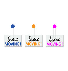 Brave moving on door sign hanging vector