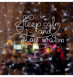 Cup handwritten words Keep calm and stay warm vector