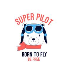 hand drawing pilot bear print design with slogan vector image