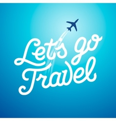 Lets go travel Vacations and tourism concept vector image