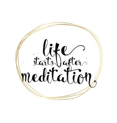 Life starts after meditation inscription Greeting vector image