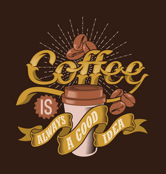 coffee is always a good idea 1 vector image