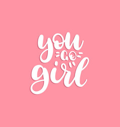You go girl hand lettering print vector