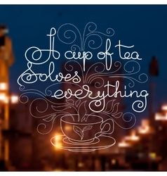 Card with handwritten words a cup of tea solves vector image vector image