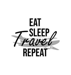 eat sleep travel repeat quote lettering typography vector image