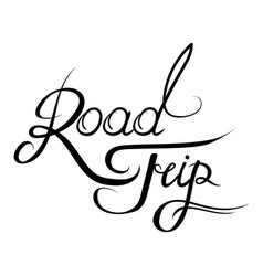 hand drawn road trip lettering isolated on white vector image