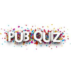 Pub quiz banner with colorful confetti vector