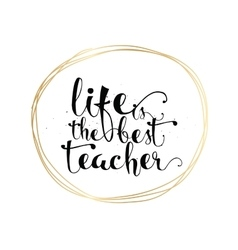 Life is the best teacher inspirational inscription vector