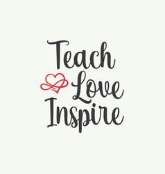 Teach love inspire vector