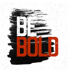 be bold vector image