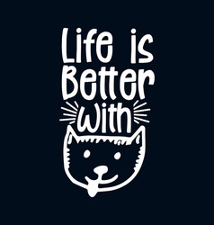 Life is better with cat stylish hand drawn vector