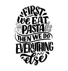 Hand drawn ettering quote about pasta typographic vector
