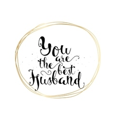 You are the best husband inscription Greeting vector image