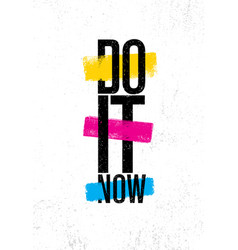 Do it now inspiring creative motivation quote vector