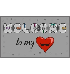 Welcome to my heart Unusual font Romantic card vector